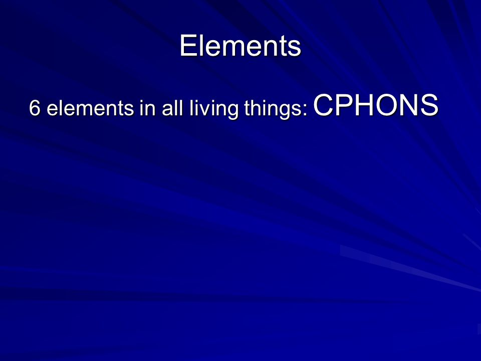 Elements 6 elements in all living things: CPHONS