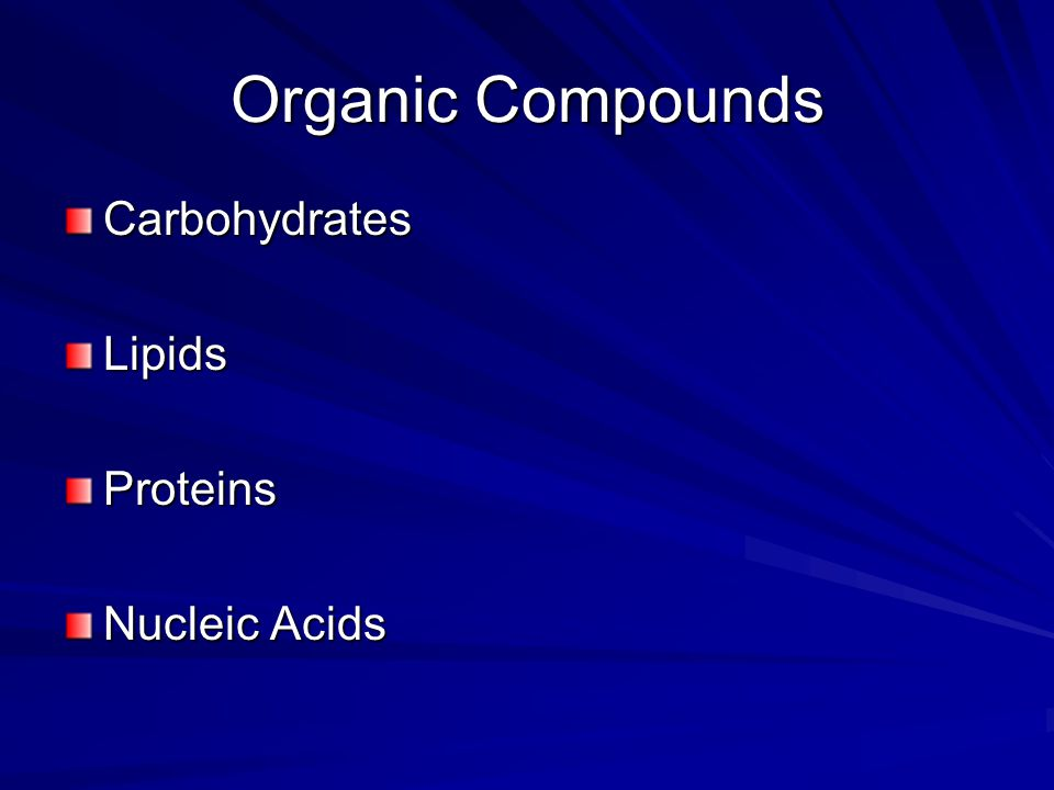 Organic Compounds CarbohydratesLipidsProteins Nucleic Acids
