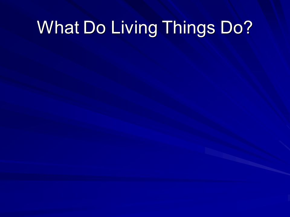 What Do Living Things Do