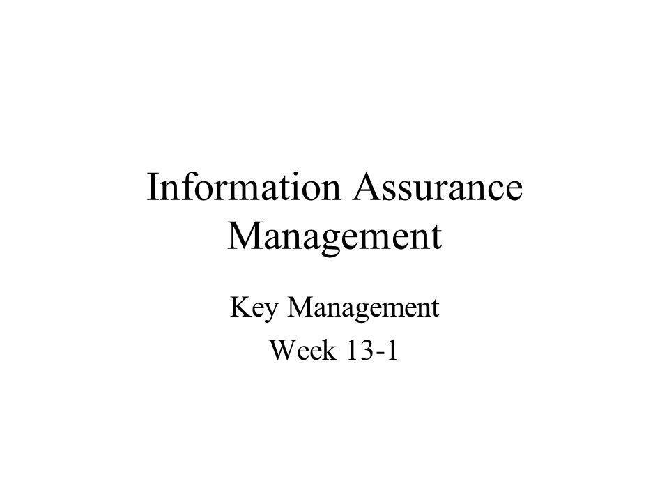 Information Assurance Management Key Management Week 13-1