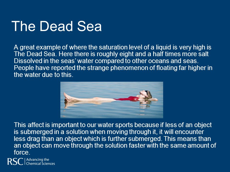 A great example of where the saturation level of a liquid is very high is The Dead Sea.