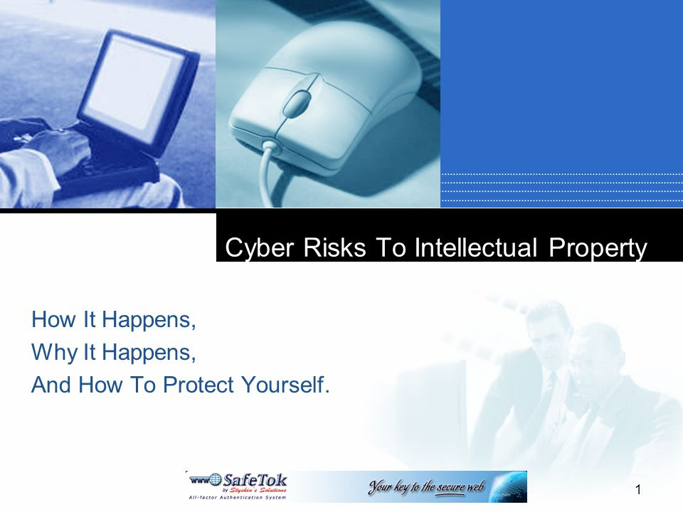 Cyber Risks To Intellectual Property How It Happens, Why It Happens, And How To Protect Yourself. 1