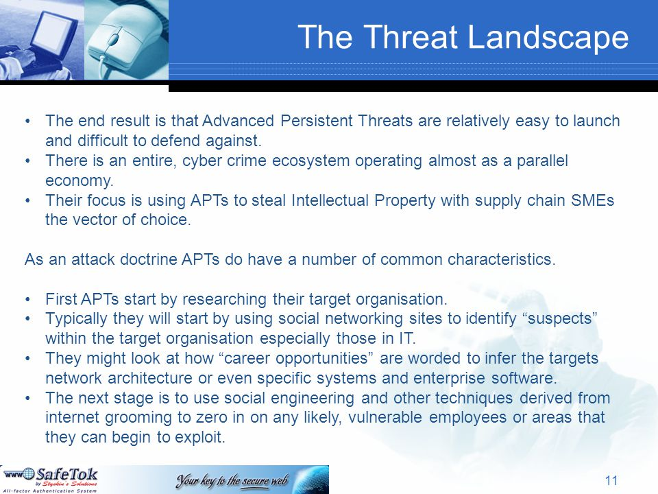 The Threat Landscape The end result is that Advanced Persistent Threats are relatively easy to launch and difficult to defend against.