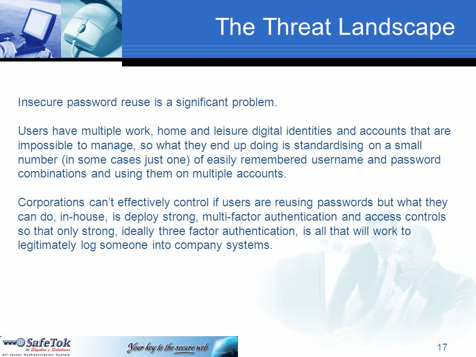 The Threat Landscape Insecure password reuse is a significant problem.