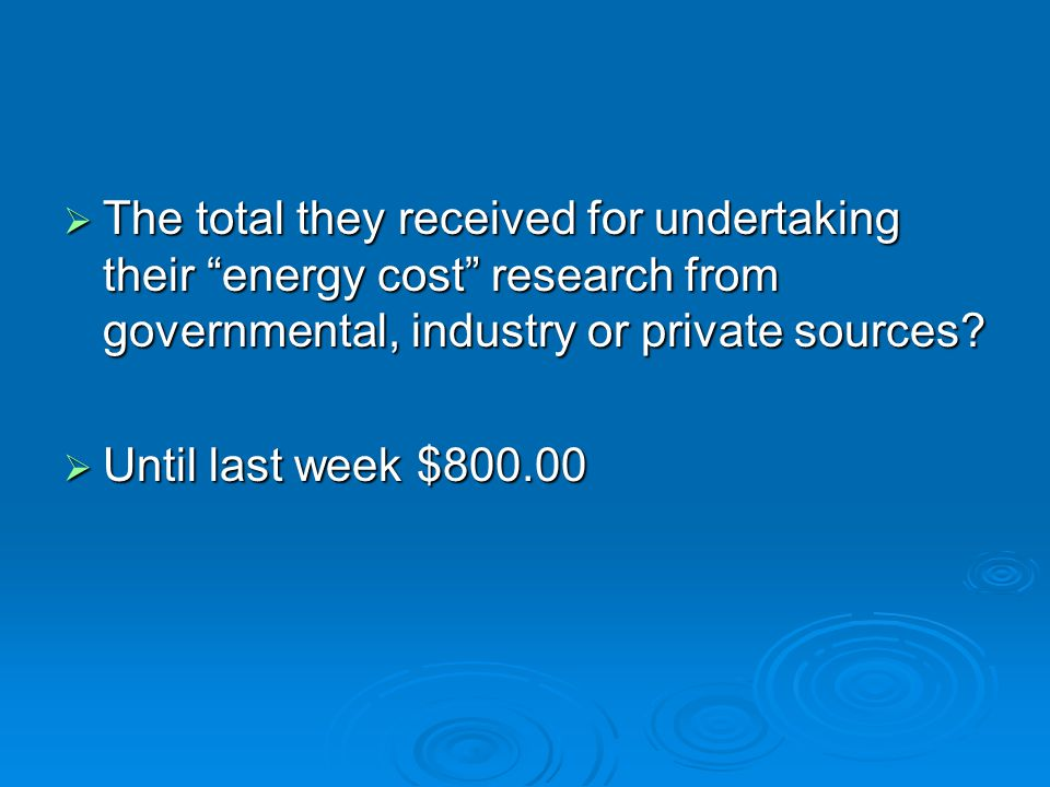  The total they received for undertaking their energy cost research from governmental, industry or private sources.