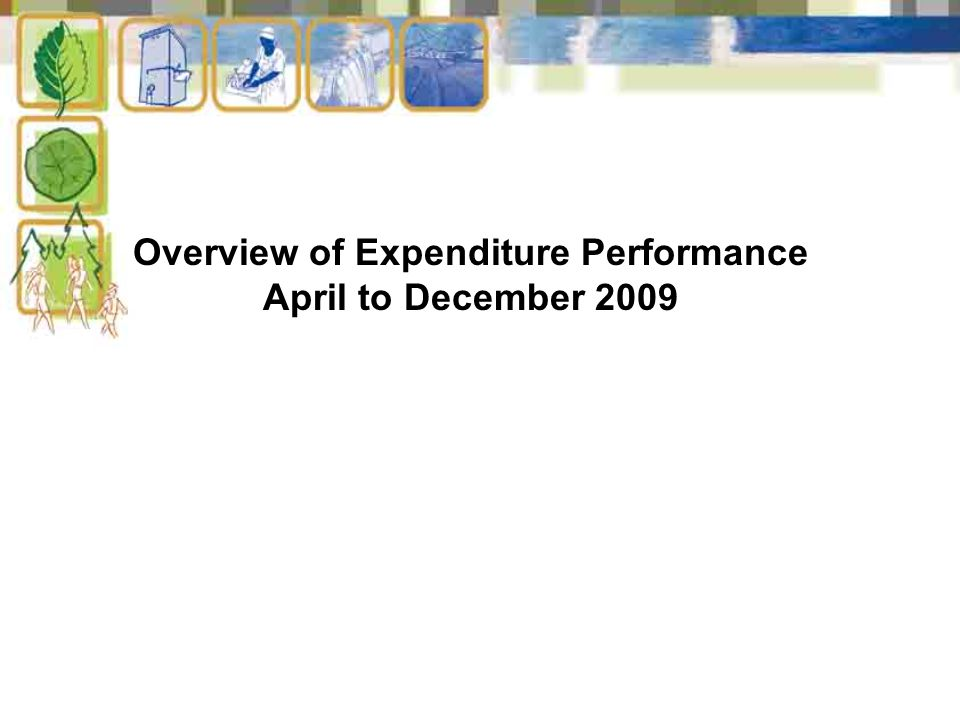 Overview of Expenditure Performance April to December 2009