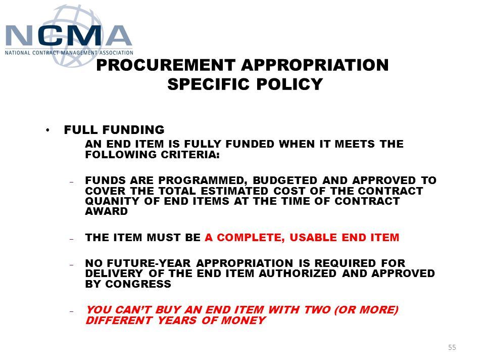 RDT&E APPROPRIATION SPECIFIC POLICY INCREMENTAL FUNDING – FUND ONLY WHAT CAN BE EXECUTED IN THE FIRST YEAR INCLUDE ONLY THOSE COSTS IN THE BUDGET REQUEST EXPECTED TO BE INCURRED/ PERFORMED FOR THAT FISCAL YEAR OR 12 MONTH PERIOD FOR SEVERABLE SERVICES CLAUSES TO BE USED COST CONTRACTS – LIMITATION OF FUNDS (LOF)(FAR 52.232.22) FFP CONTRACTS – LIMITATION OF GOVERNMENT'S OBLIGATION (LOGO)(DFARS 252.232-7007) 54 ADA Report 10-12