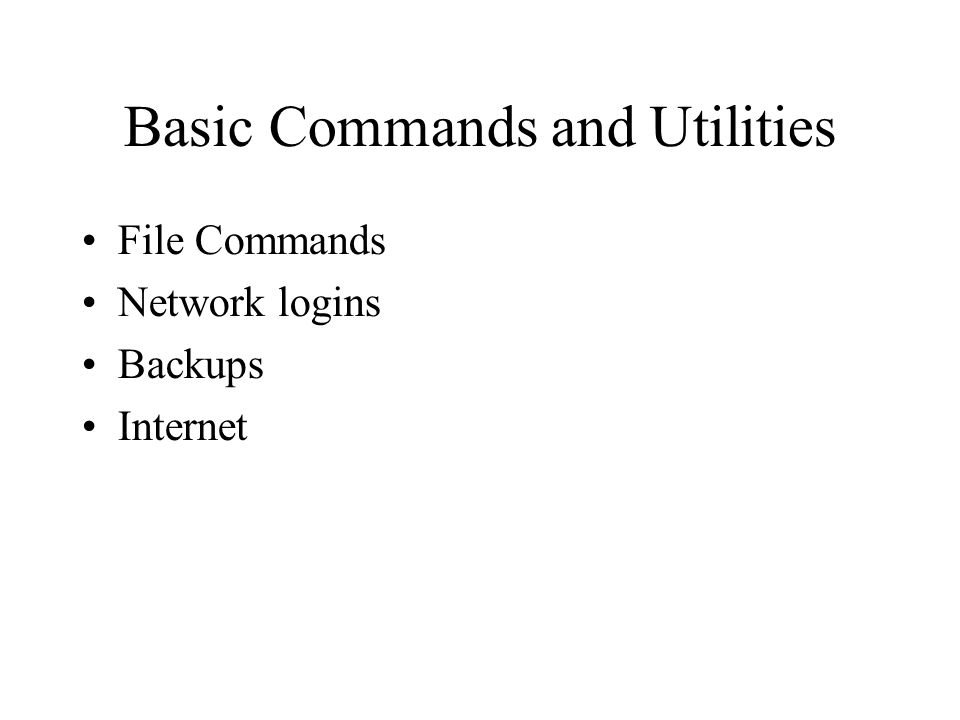Basic Commands and Utilities File Commands Network logins Backups Internet