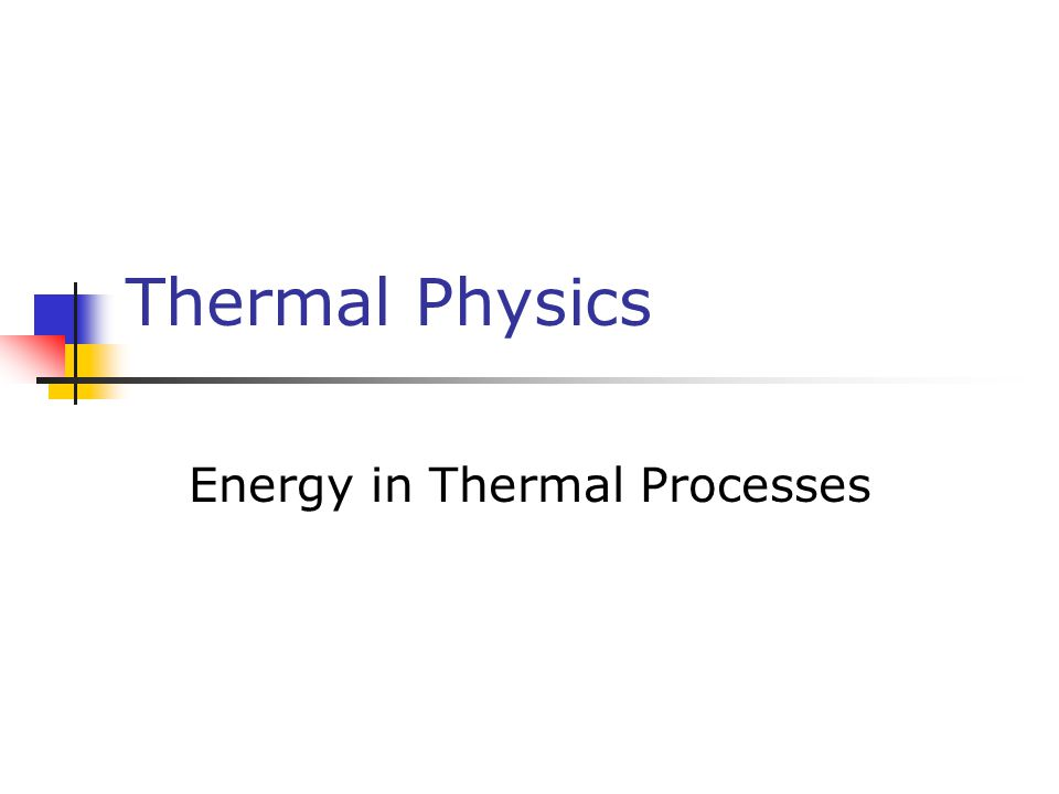 Thermal Physics Energy in Thermal Processes