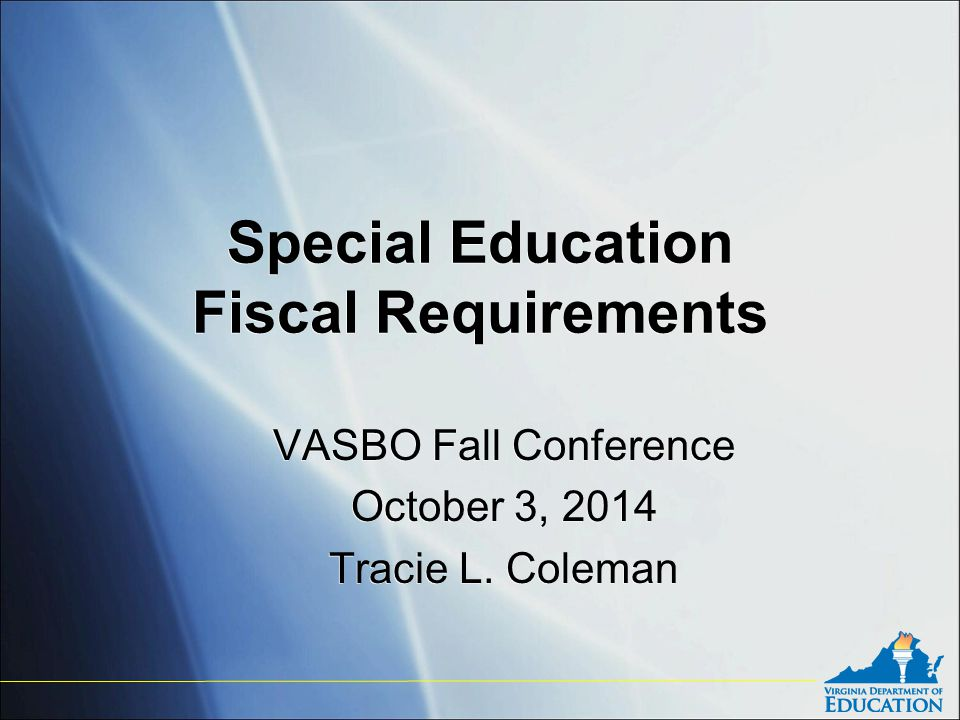 Special Education Fiscal Requirements VASBO Fall Conference October 3, 2014 Tracie L.