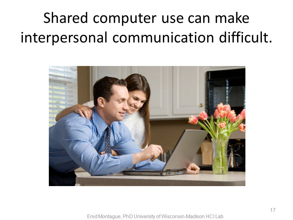 Shared computer use can make interpersonal communication difficult.