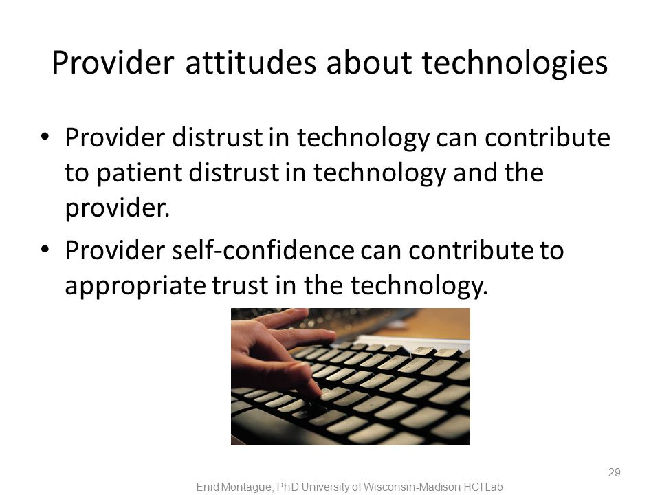 Provider attitudes about technologies Provider distrust in technology can contribute to patient distrust in technology and the provider.
