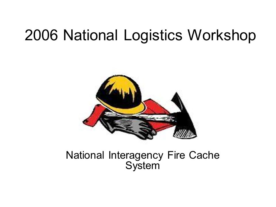 Mission Statement The National Interagency Fire Cache System consists of a group of 11 caches that work together to provide the supplies and equipment for wildland fire and other all- hazard incidents.
