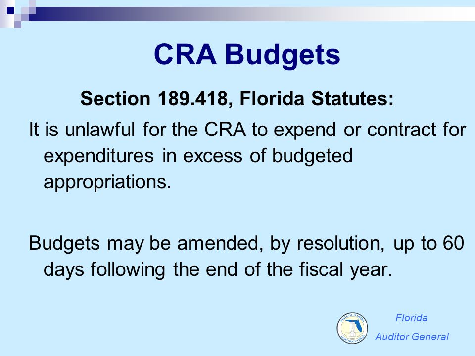 CRA Budgets Section 189.418, Florida Statutes: It is unlawful for the CRA to expend or contract for expenditures in excess of budgeted appropriations.