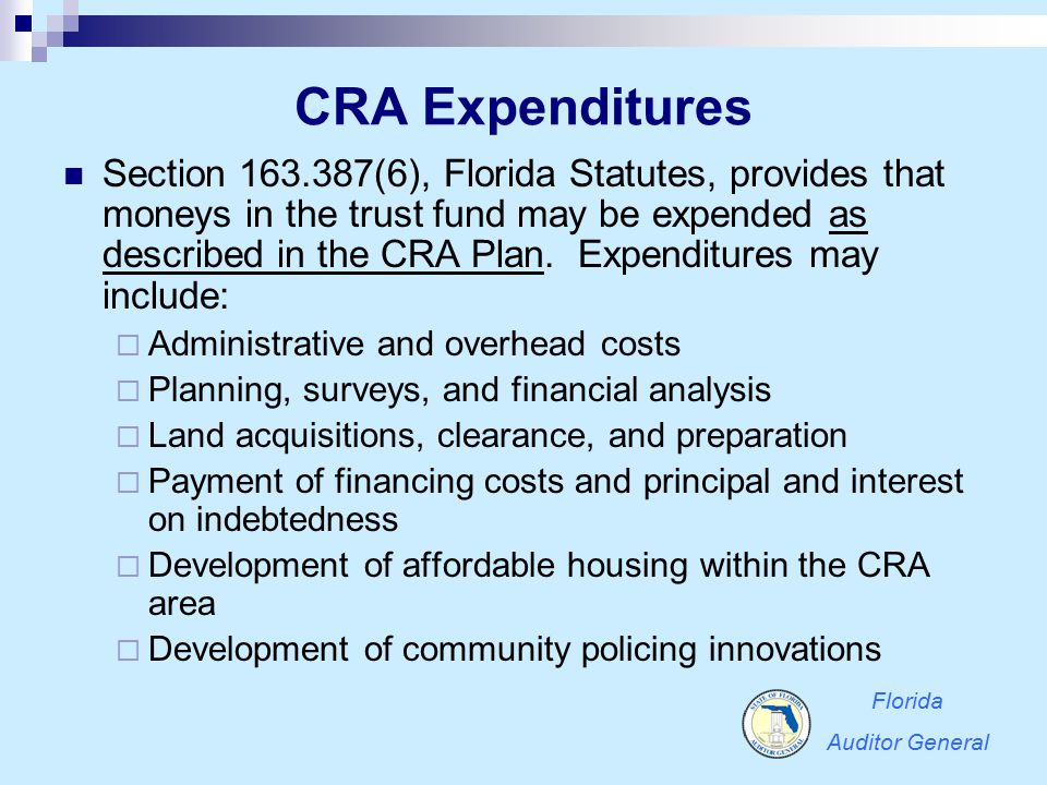 CRA Expenditures Section 163.387(6), Florida Statutes, provides that moneys in the trust fund may be expended as described in the CRA Plan. Expenditur