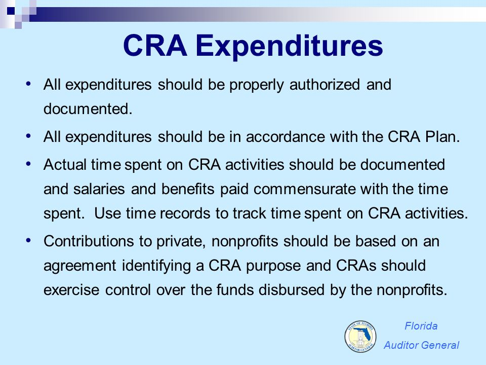 CRA Expenditures All expenditures should be properly authorized and documented. All expenditures should be in accordance with the CRA Plan. Actual tim