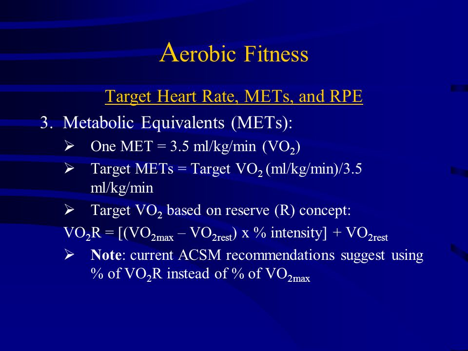 A erobic Fitness Target Heart Rate, METs, and RPE 2.Target VO 2  VO 2 Reserve = [( VO 2 max – VO 2 rest ) x % intensity] + VO 2 rest