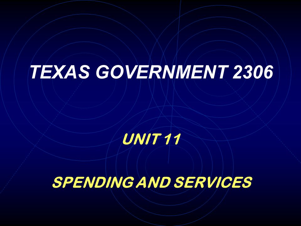 TEXAS GOVERNMENT 2306 UNIT 11 SPENDING AND SERVICES