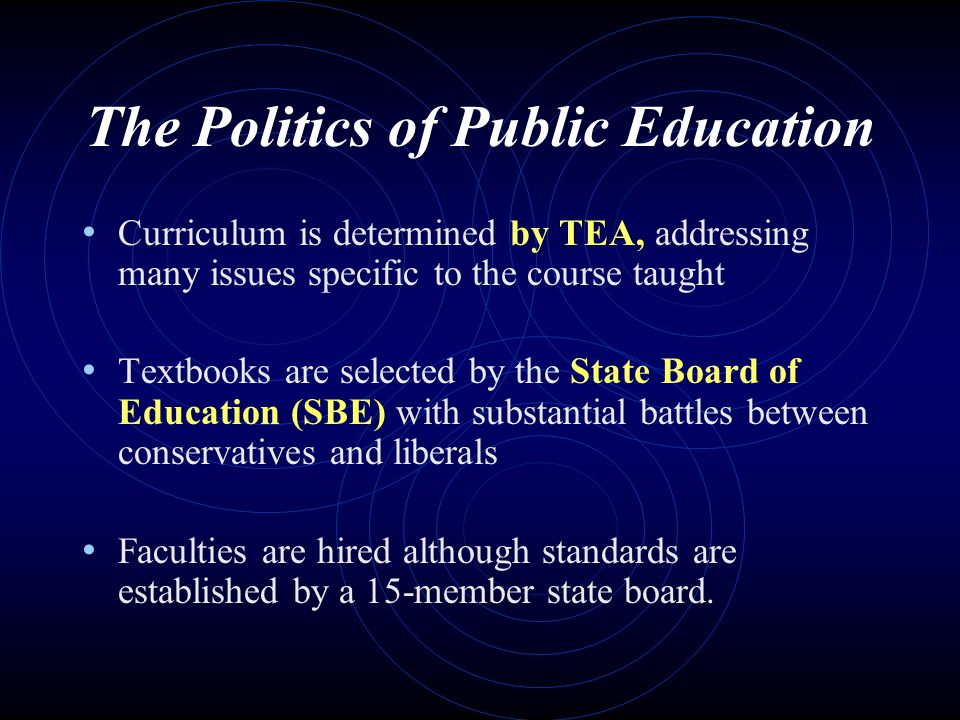 State and Local Administration The State Board of Education sets general rules and guidelines for TEA, approves organizational plans, recommends budget, and implements funding formulas Approves textbooks schools use Texas 1,037 school districts are the basic structure for local control:  7-9 member elected school boards;  Professional school superintendents