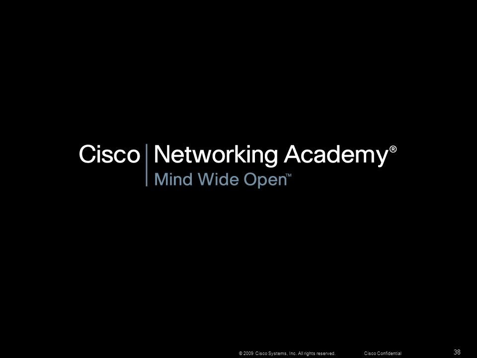 38 © 2009 Cisco Systems, Inc. All rights reserved.Cisco Confidential