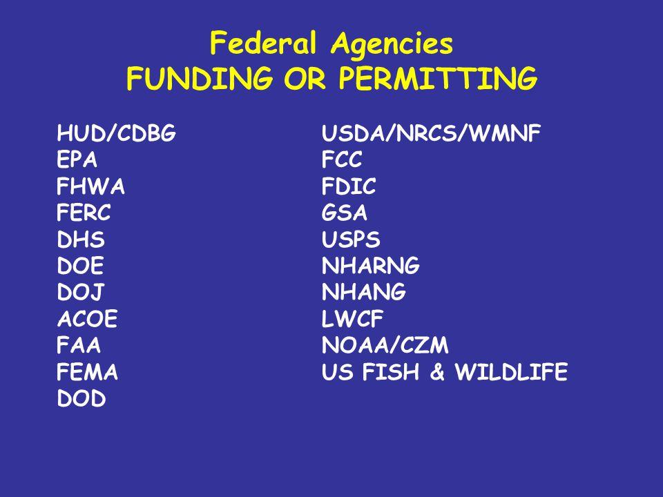 Federal Agencies FUNDING OR PERMITTING HUD/CDBGUSDA/NRCS/WMNF EPAFCC FHWAFDIC FERCGSA DHSUSPS DOENHARNG DOJNHANG ACOELWCF FAANOAA/CZM FEMAUS FISH & WI