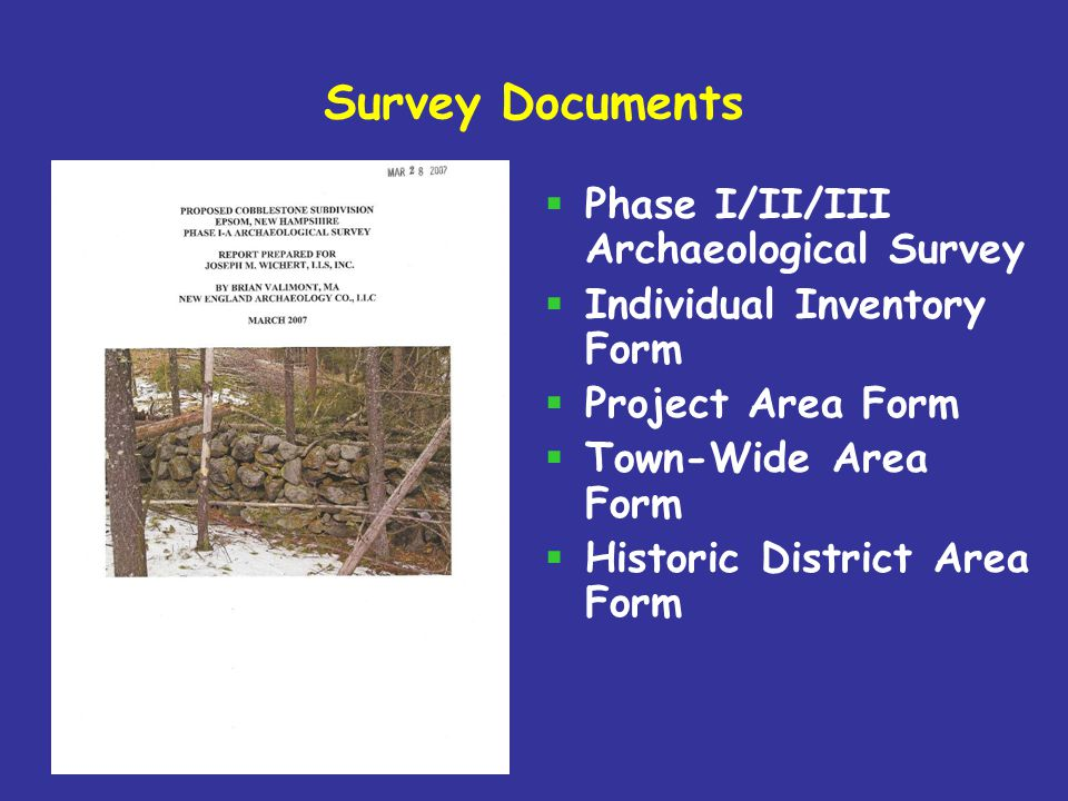 Survey Documents  Phase I/II/III Archaeological Survey  Individual Inventory Form  Project Area Form  Town-Wide Area Form  Historic District Area Form