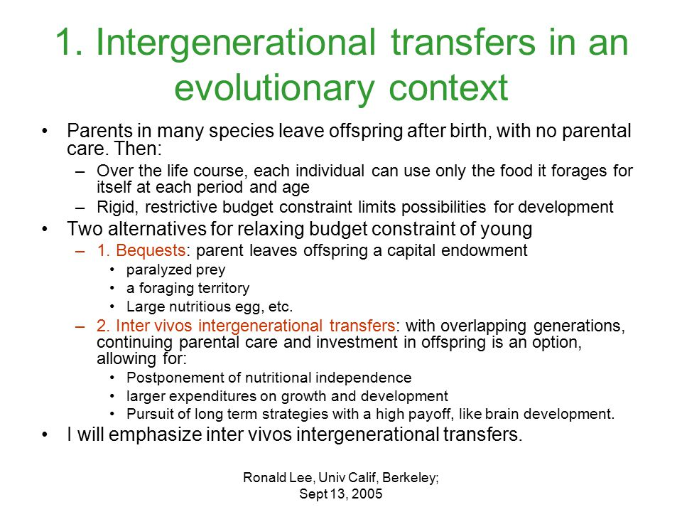 Ronald Lee, Univ Calif, Berkeley; Sept 13, 2005 The human evolutionary strategy: key features of contemporary hunter-gatherers Long period of child dependency, with heavy adult investments Short birth intervals relative to similar primates Nonetheless overall fertility not high, due to late start.