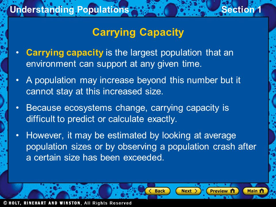 Understanding PopulationsSection 1 Carrying Capacity Carrying capacity is the largest population that an environment can support at any given time. A