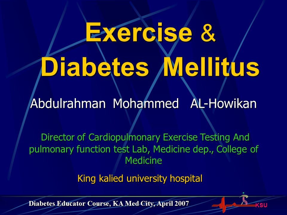 KSU Exercise Prescription for Diabetic 3/4 When using insulin, avoid exercise if glucose levels below 100 mg/dl or above 250 mg/dl.