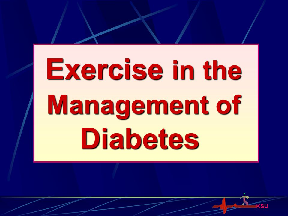 KSU Exercise in the Management of Diabetes Exercise in the Management of Diabetes