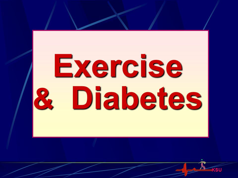 KSU Can Exercise Prevent or Delay Diabetes ? Evidences from Randomized Clinical Trials
