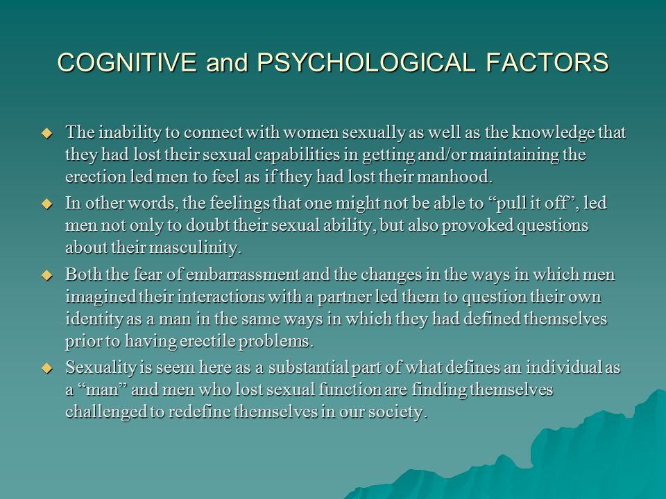 COGNITIVE and PSYCHOLOGICAL FACTORS  Even sexual fantasies are affected by they erectile dysfunction.