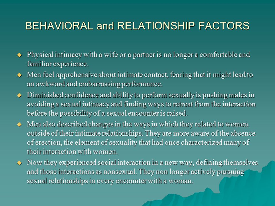 BEHAVIORAL and RELATIONSHIP FACTORS  A detailed sex history of current and past sexual behavior assist in understanding and identifying the immediate cause ; the actual behavior and/or cognition causing or contributing to the sexual disorder:  Erotic experiences carried out by the couple/individual in the privacy of their own homes.