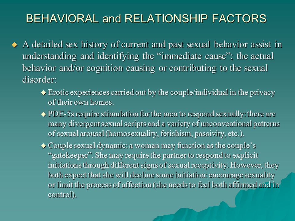 BEHAVIORAL and RELATIONSHIP FACTORS  Yet, if he is only willing and able to initiate once dosed, then sildenafil or vardenafil is a poorer choice.