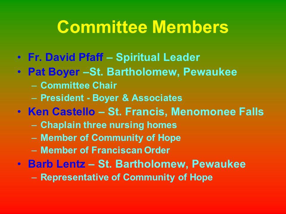 Committee Members Fr. David Pfaff – Spiritual Leader Pat Boyer –St.
