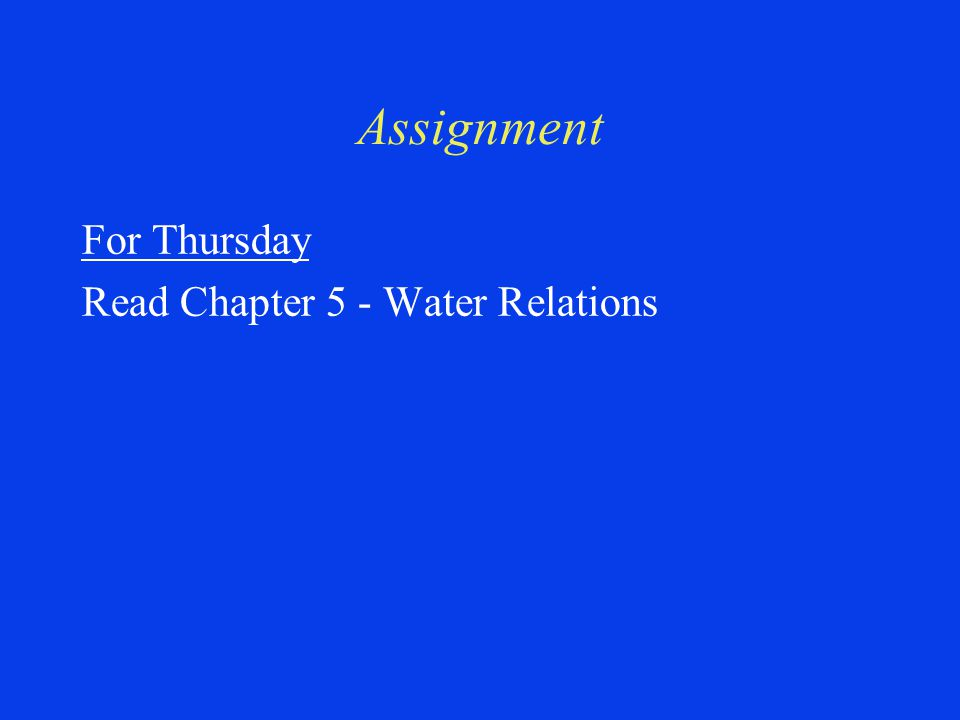 Assignment For Thursday Read Chapter 5 - Water Relations