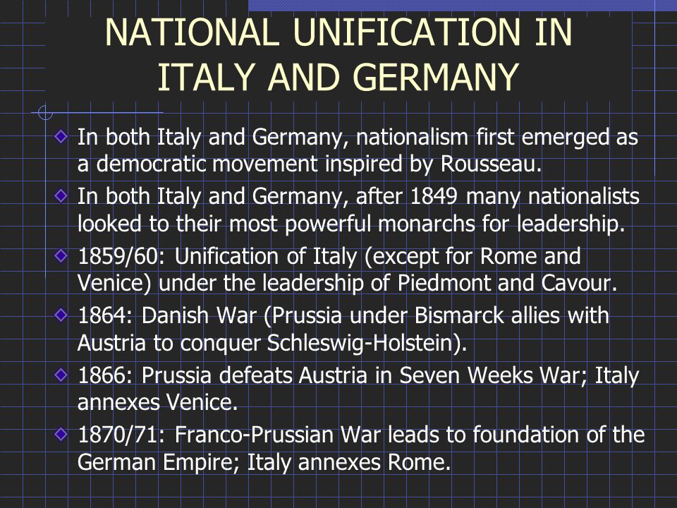 NATIONAL UNIFICATION IN ITALY AND GERMANY In both Italy and Germany, nationalism first emerged as a democratic movement inspired by Rousseau.