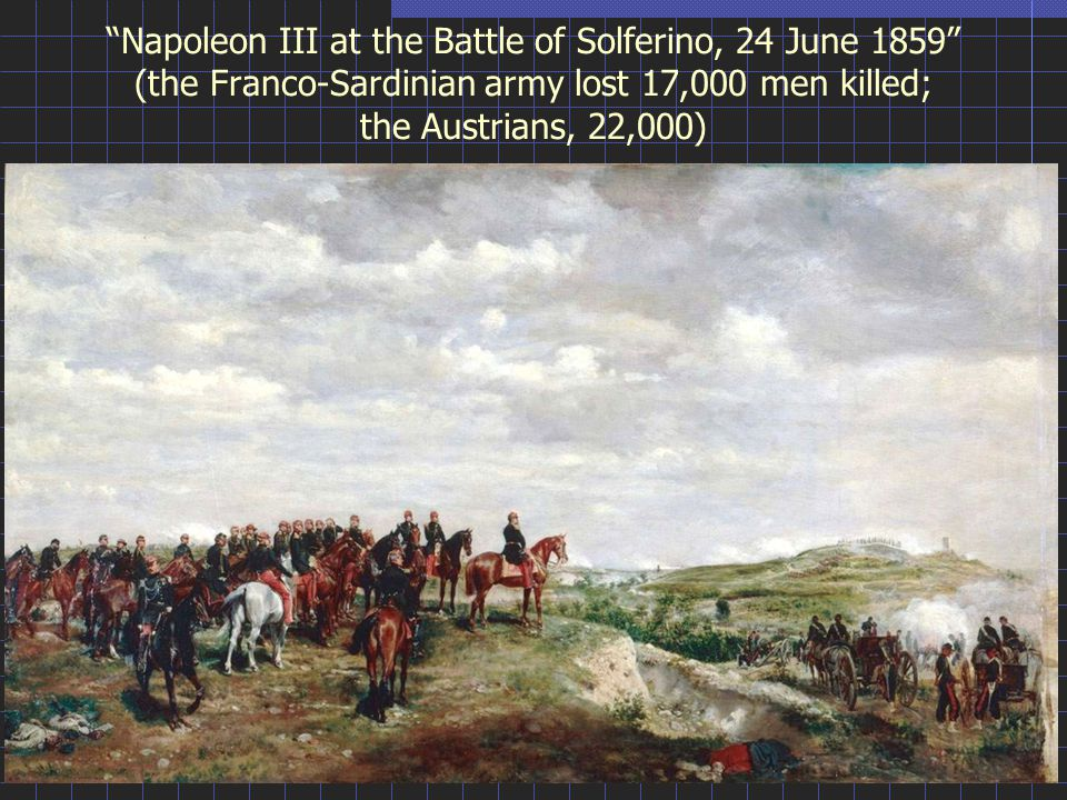 """Napoleon III at the Battle of Solferino, 24 June 1859"" (the Franco-Sardinian army lost 17,000 men killed; the Austrians, 22,000)"