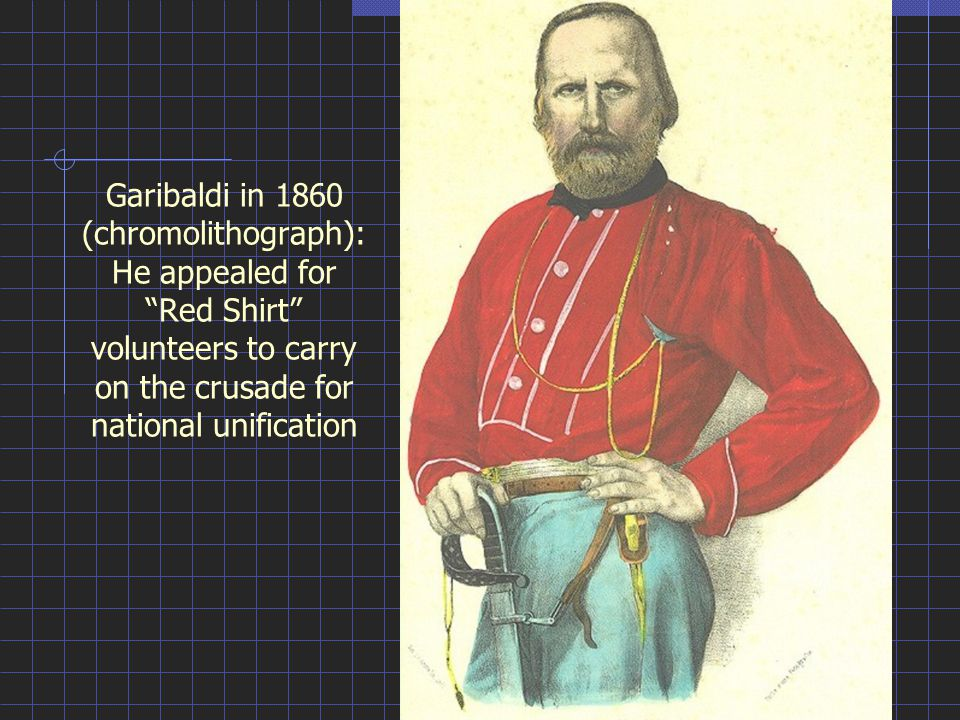 Garibaldi in 1860 (chromolithograph): He appealed for Red Shirt volunteers to carry on the crusade for national unification