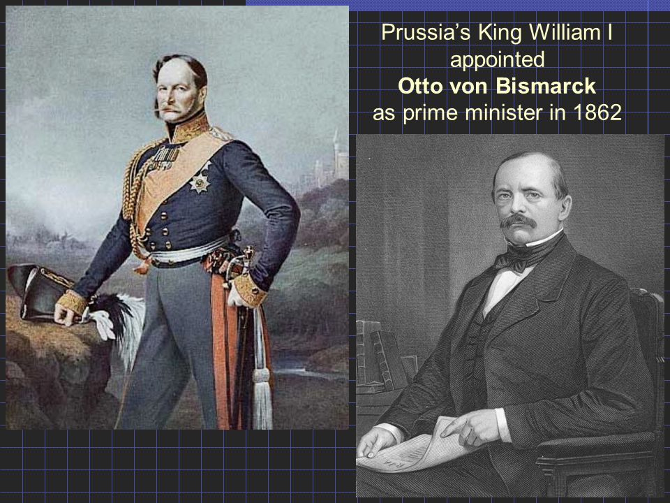 Prussia's King William I appointed Otto von Bismarck as prime minister in 1862