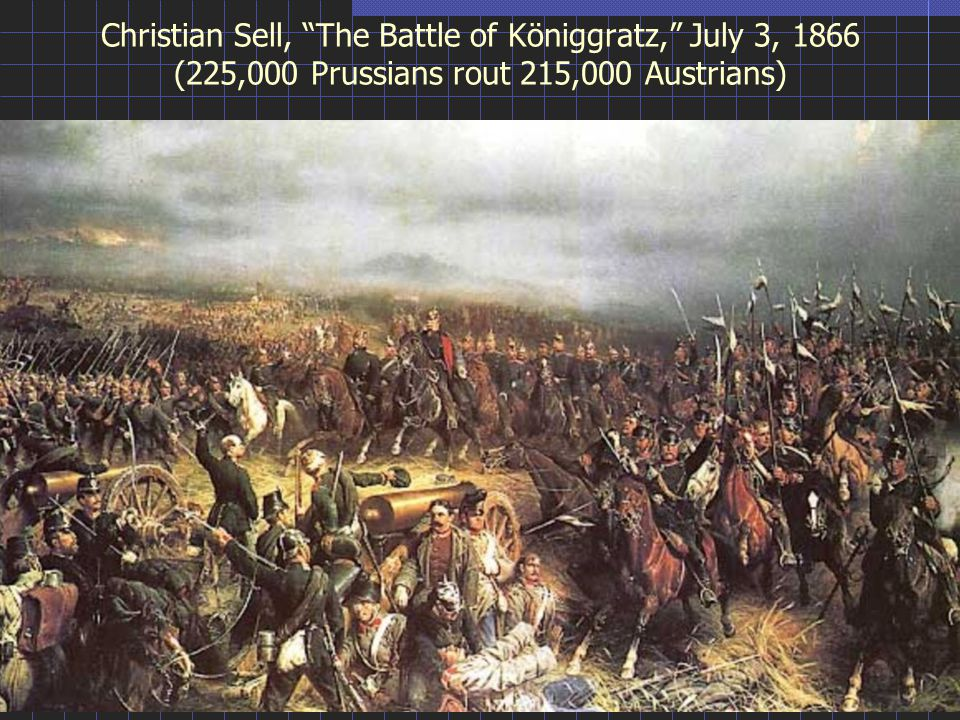 Christian Sell, The Battle of Königgratz, July 3, 1866 (225,000 Prussians rout 215,000 Austrians)