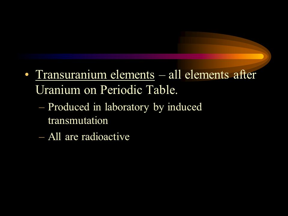 Transuranium elements – all elements after Uranium on Periodic Table.