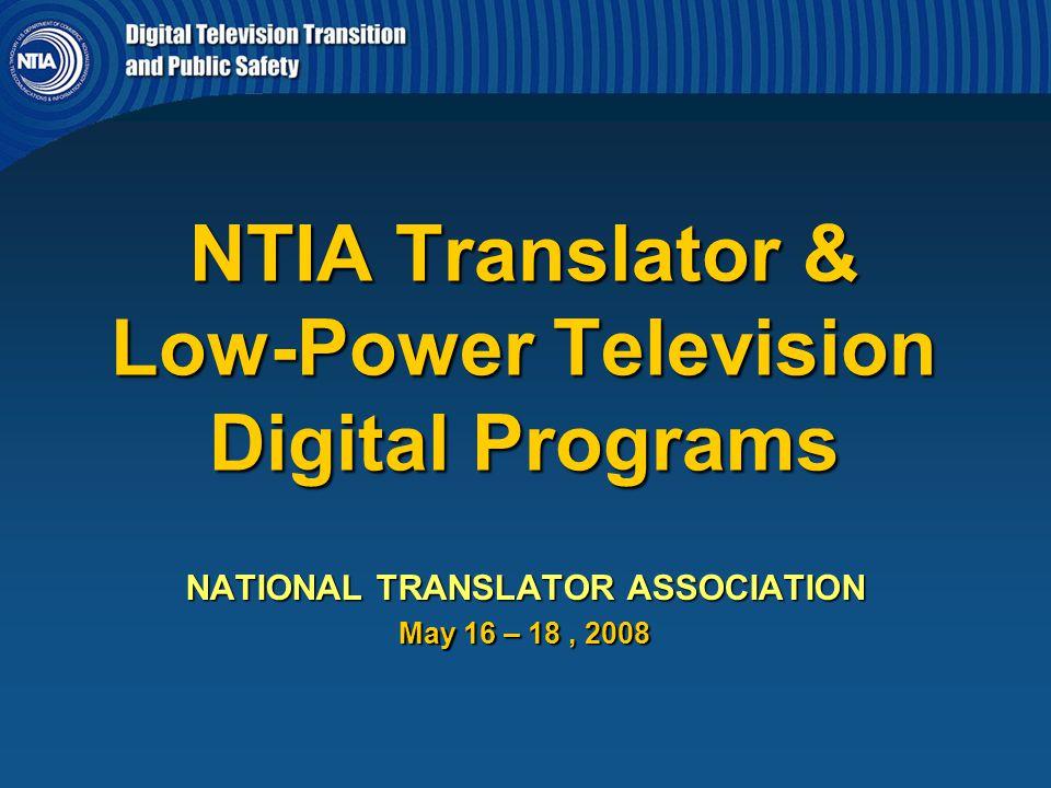 NTIA Translator & Low-Power Television Digital Programs NATIONAL TRANSLATOR ASSOCIATION May 16 – 18, 2008