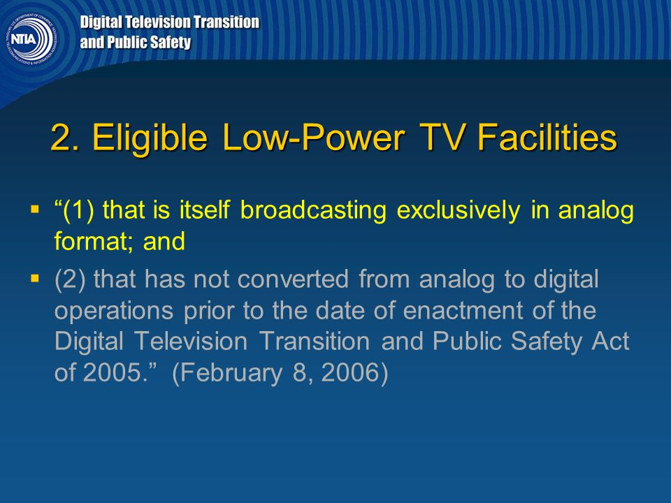 """2. Eligible Low-Power TV Facilities   """"(1) that is itself broadcasting exclusively in analog format; and   (2) that has not converted from analog"""