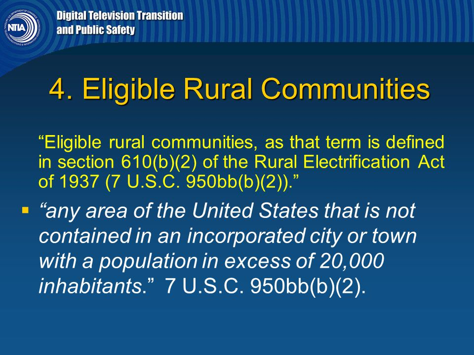 """4. Eligible Rural Communities 4. Eligible Rural Communities """"Eligible rural communities, as that term is defined in section 610(b)(2) of the Rural Ele"""