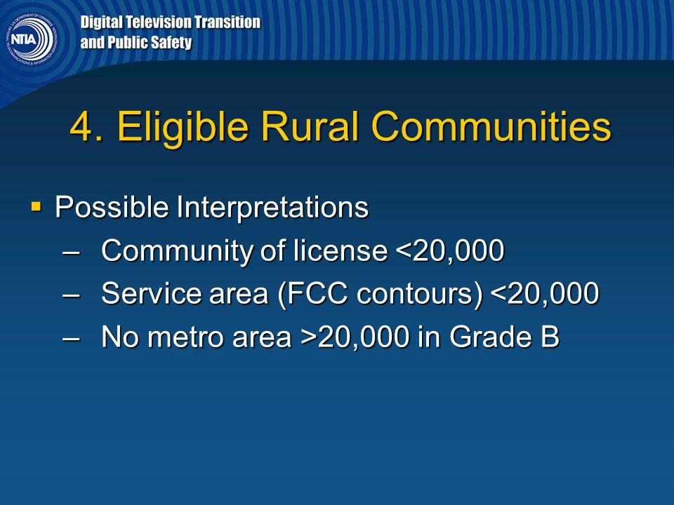 4. Eligible Rural Communities 4. Eligible Rural Communities  Possible Interpretations – Community of license <20,000 – Service area (FCC contours) <2