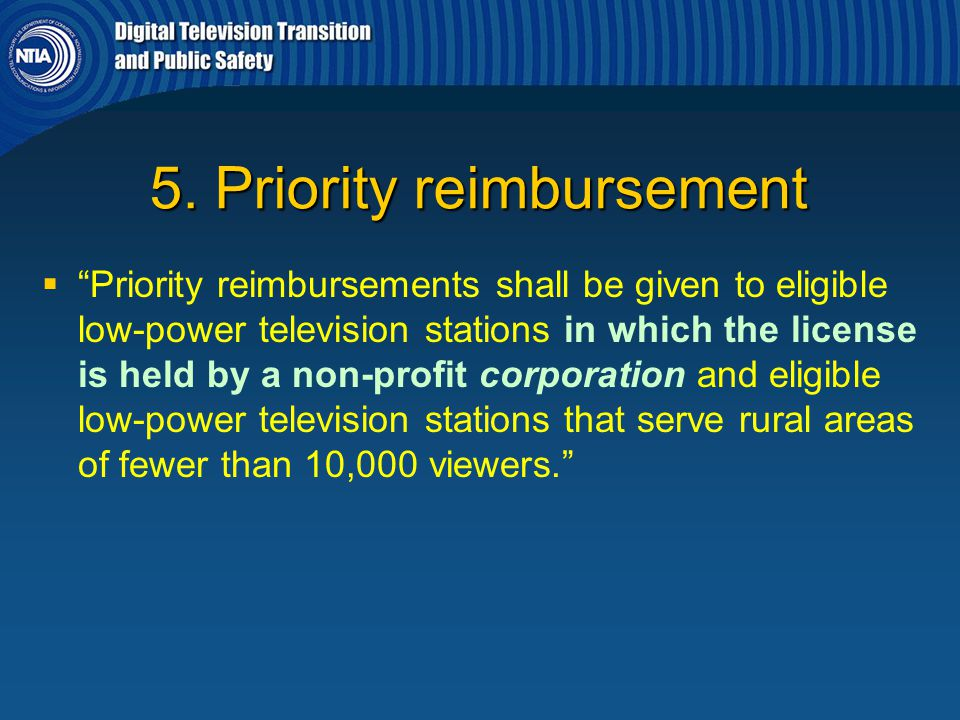 """5. Priority reimbursement   """"Priority reimbursements shall be given to eligible low-power television stations in which the license is held by a non-"""