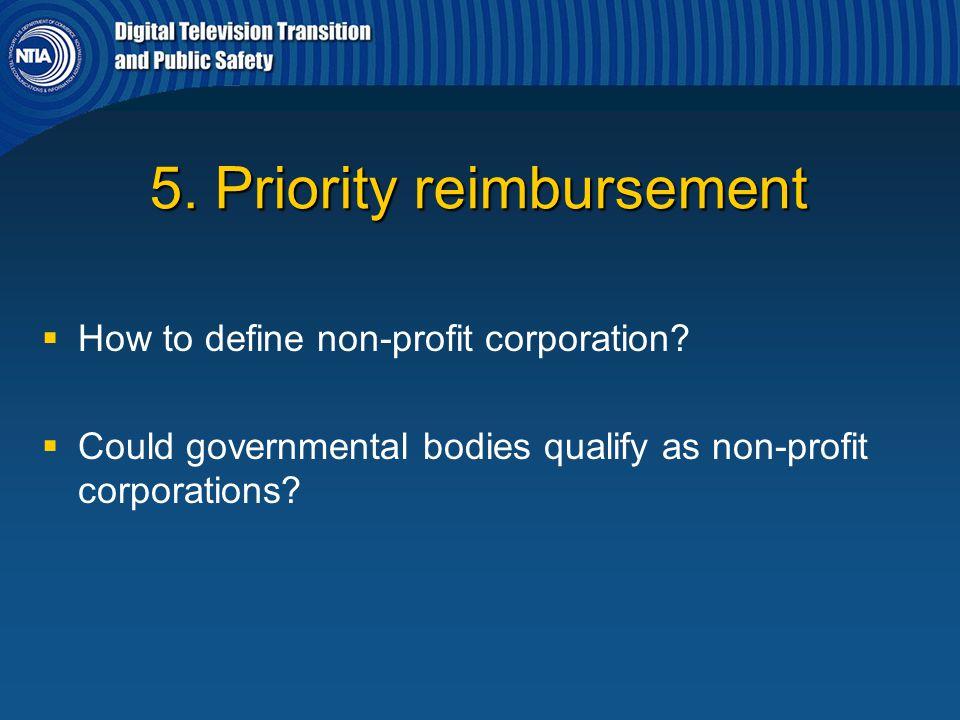 5. Priority reimbursement   How to define non-profit corporation?   Could governmental bodies qualify as non-profit corporations?