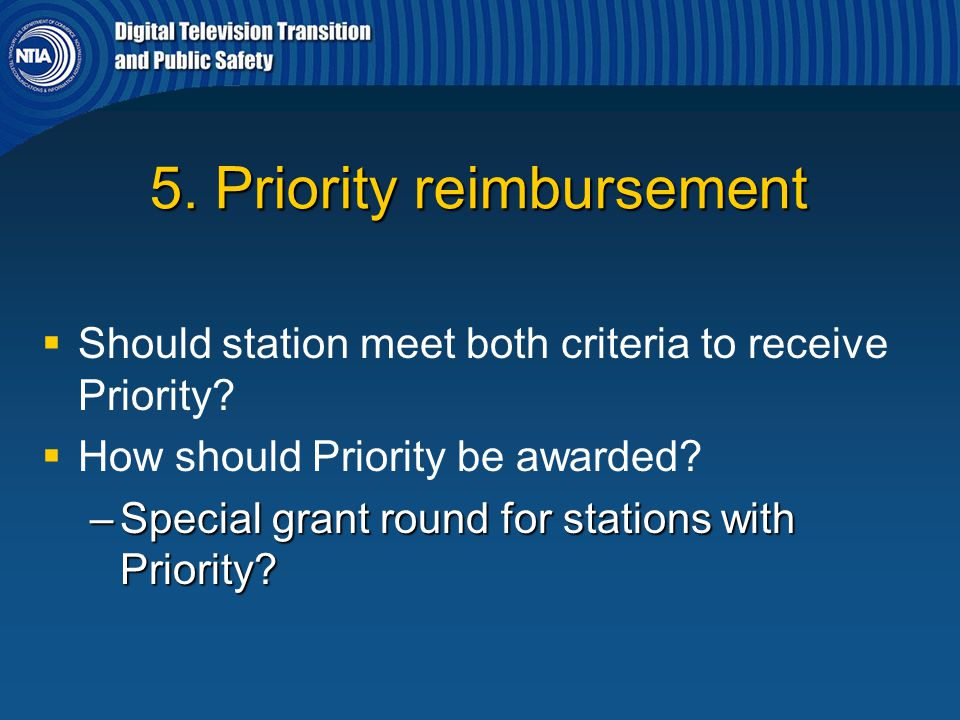 5. Priority reimbursement   Should station meet both criteria to receive Priority?   How should Priority be awarded? –Special grant round for stat