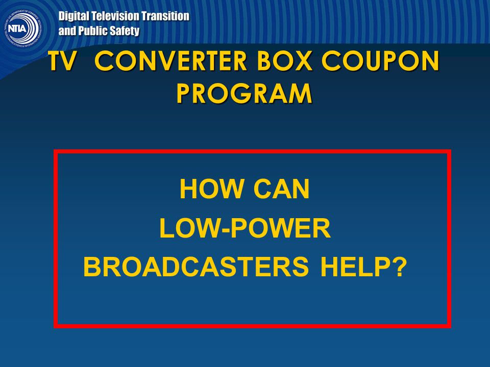 TV CONVERTER BOX COUPON PROGRAM HOW CAN LOW-POWER BROADCASTERS HELP?